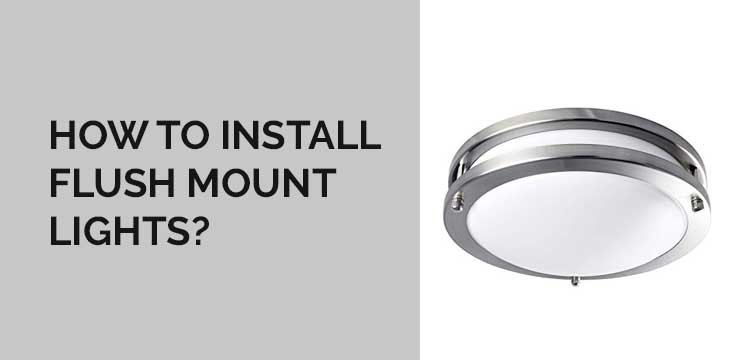 How to Install Flush Mount Lights?