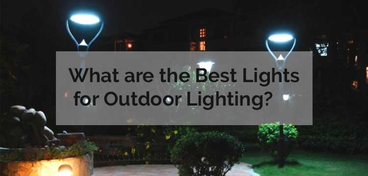 What-are-the-Best-Lights-for-Outdoor-Lighting