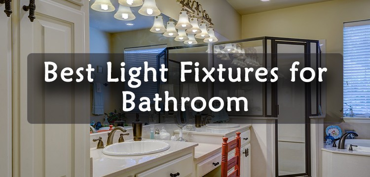 Best Light Fixtures for Bathroom