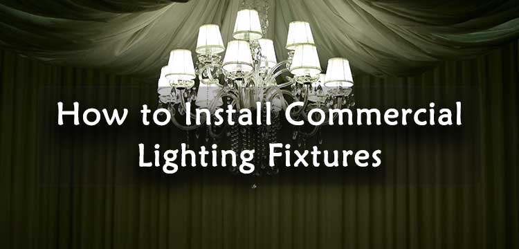 How to Install Commercial Lighting Fixtures