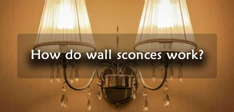 How do wall sconces work?